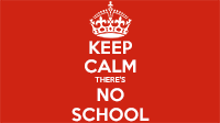 Keep Calm There's No School Banner